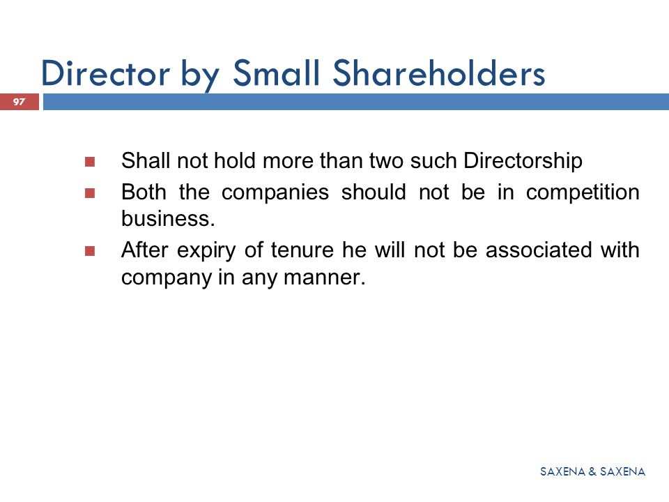 Director by Small Shareholders Shall not hold more than two such Directorship Both the companies should not be in competition business. After expiry o