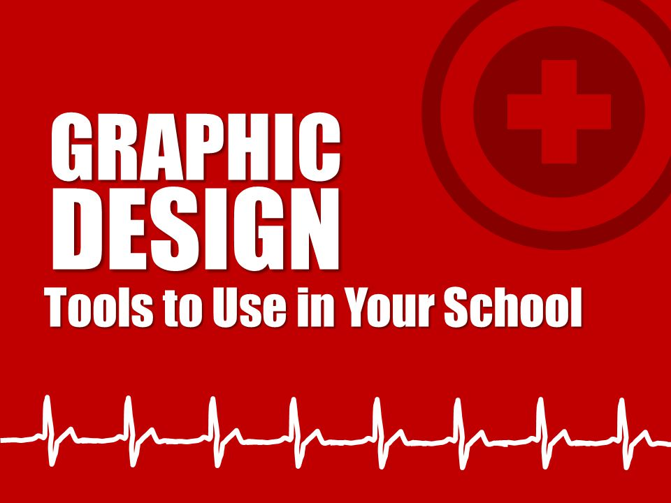 Tools to Use in Your School GRAPHICDESIGN
