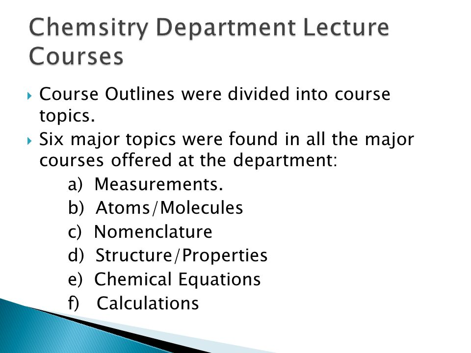  Course Outlines were divided into course topics.  Six major topics were found in all the major courses offered at the department: a) Measurements.