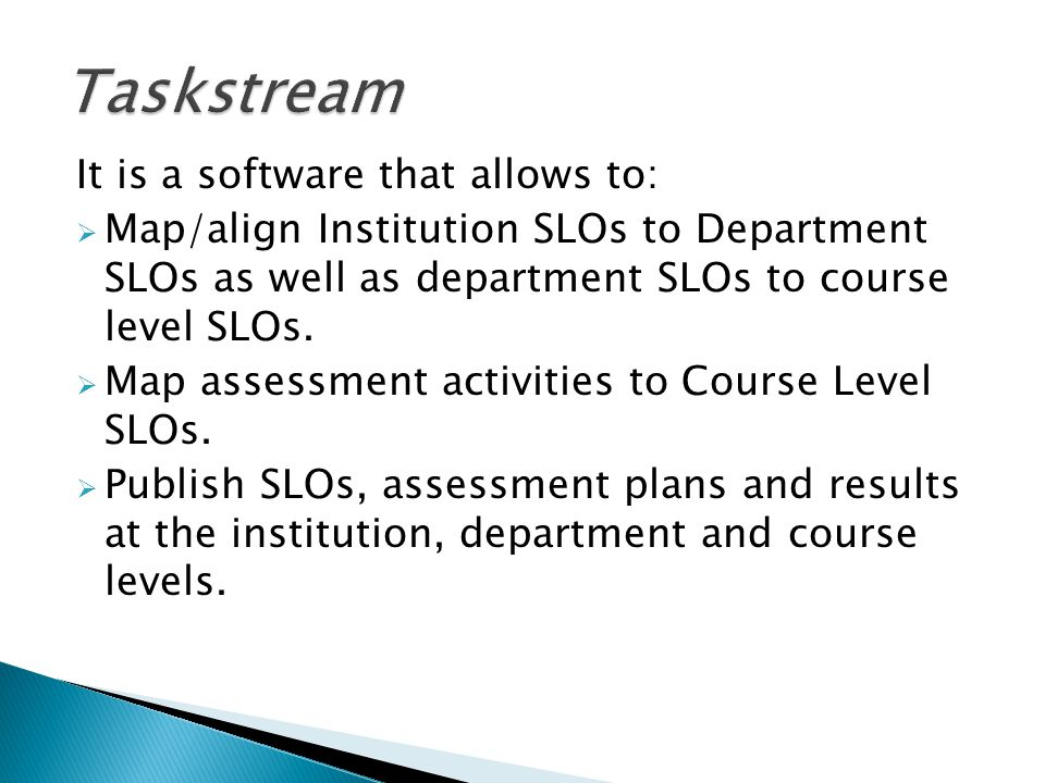 It is a software that allows to:  Map/align Institution SLOs to Department SLOs as well as department SLOs to course level SLOs.  Map assessment act