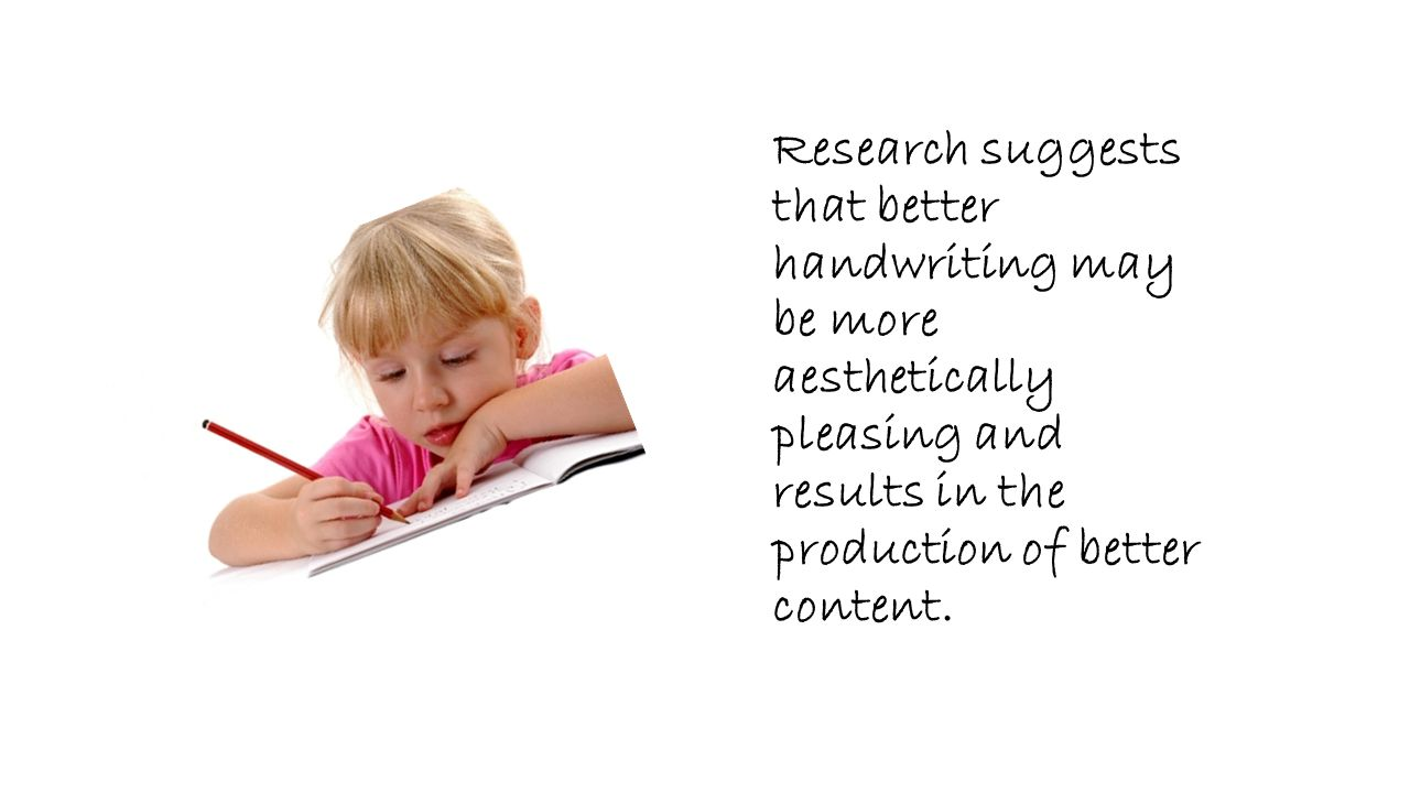 Research suggests that better handwriting may be more aesthetically pleasing and results in the production of better content.
