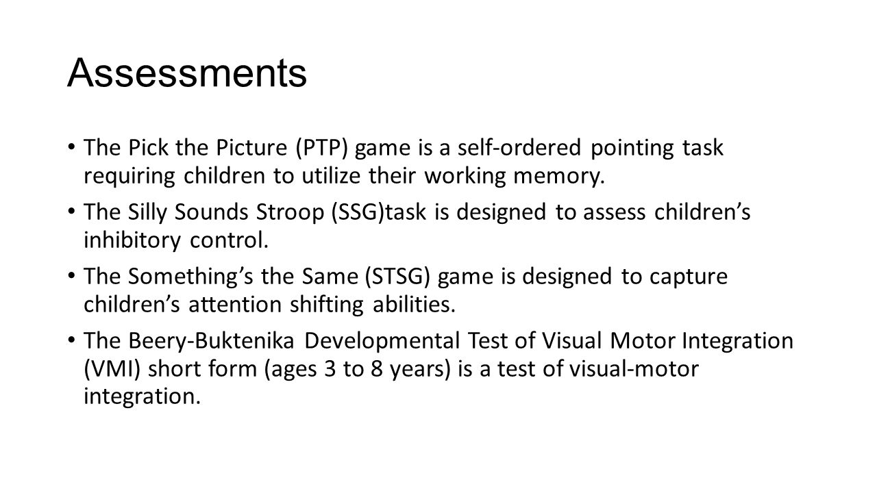Assessments The Pick the Picture (PTP) game is a self-ordered pointing task requiring children to utilize their working memory.