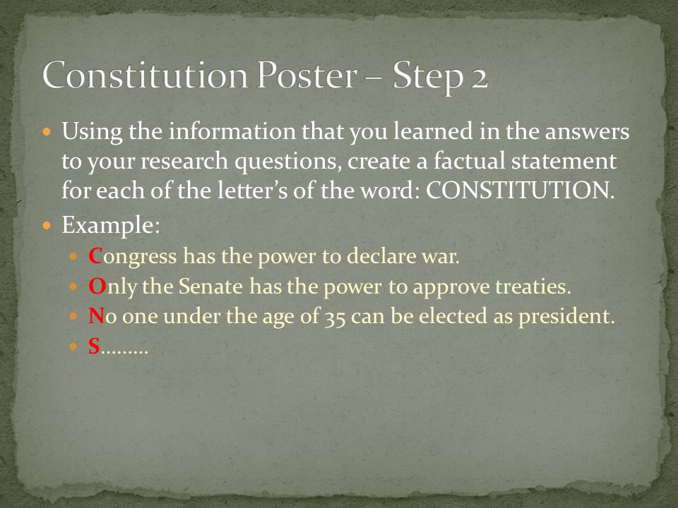 Using the information that you learned in the answers to your research questions, create a factual statement for each of the letter's of the word: CONSTITUTION.