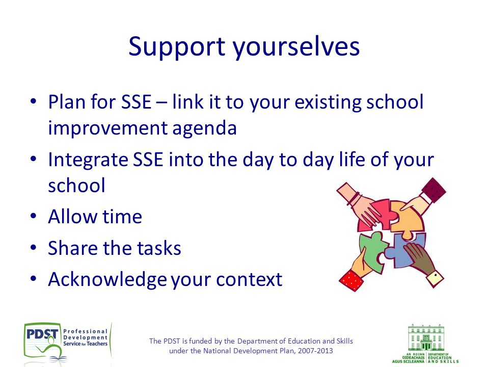 The PDST is funded by the Department of Education and Skills under the National Development Plan, 2007-2013 Support yourselves Plan for SSE – link it