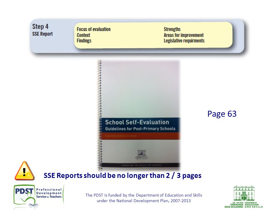 The PDST is funded by the Department of Education and Skills under the National Development Plan, 2007-2013 SSE Reports should be no longer than 2 / 3