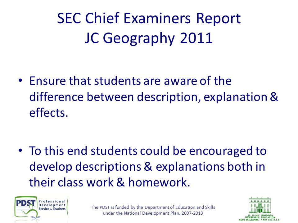 The PDST is funded by the Department of Education and Skills under the National Development Plan, 2007-2013 SEC Chief Examiners Report JC Geography 20
