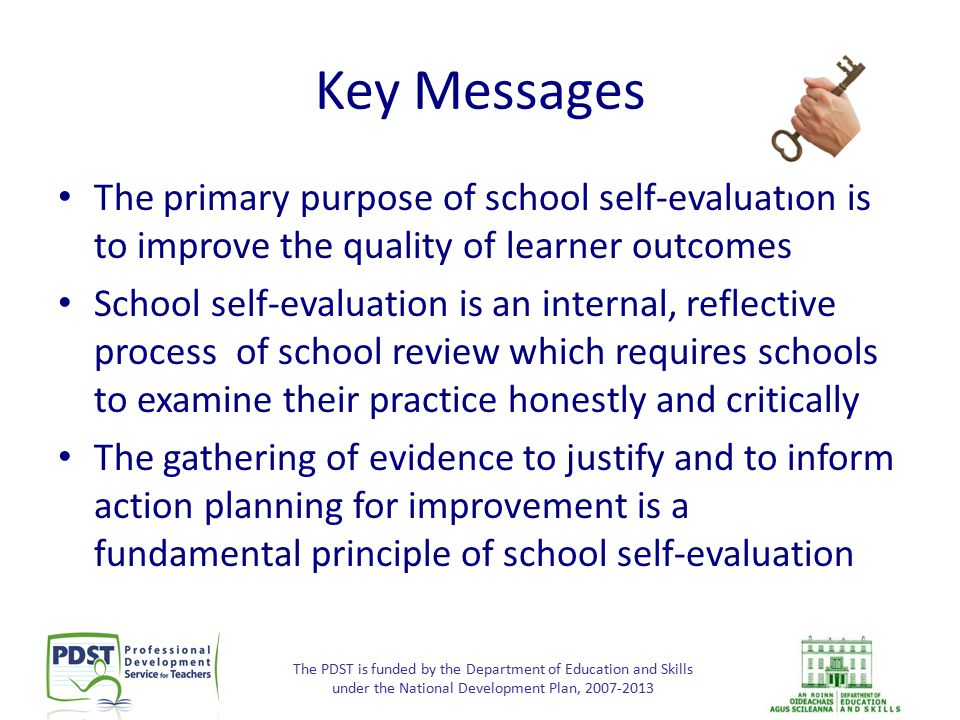 The PDST is funded by the Department of Education and Skills under the National Development Plan, 2007-2013 Key Messages The primary purpose of school