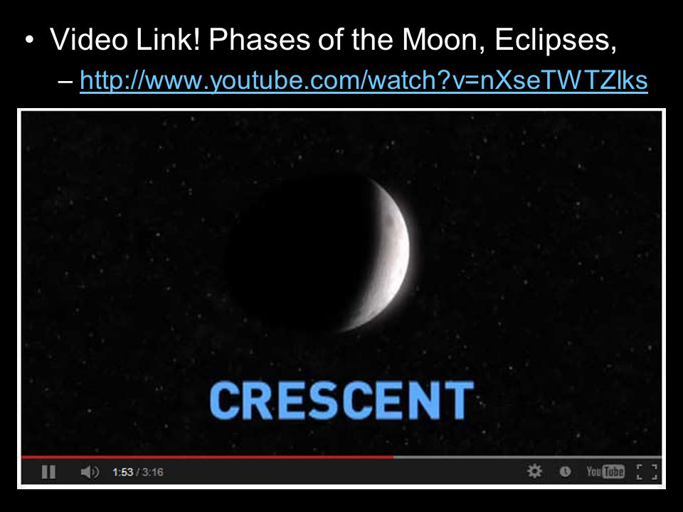Video Link! Phases of the Moon, Eclipses, –http://www.youtube.com/watch?v=nXseTWTZlkshttp://www.youtube.com/watch?v=nXseTWTZlks