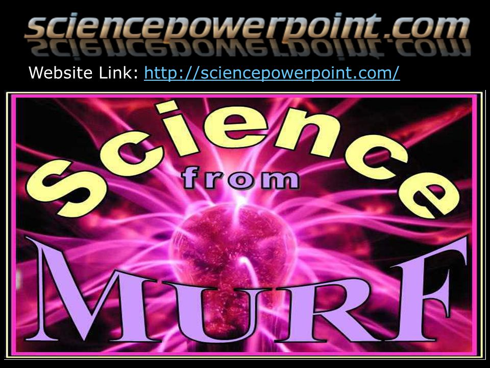 http://sciencepowerpoint.com/Website Link: