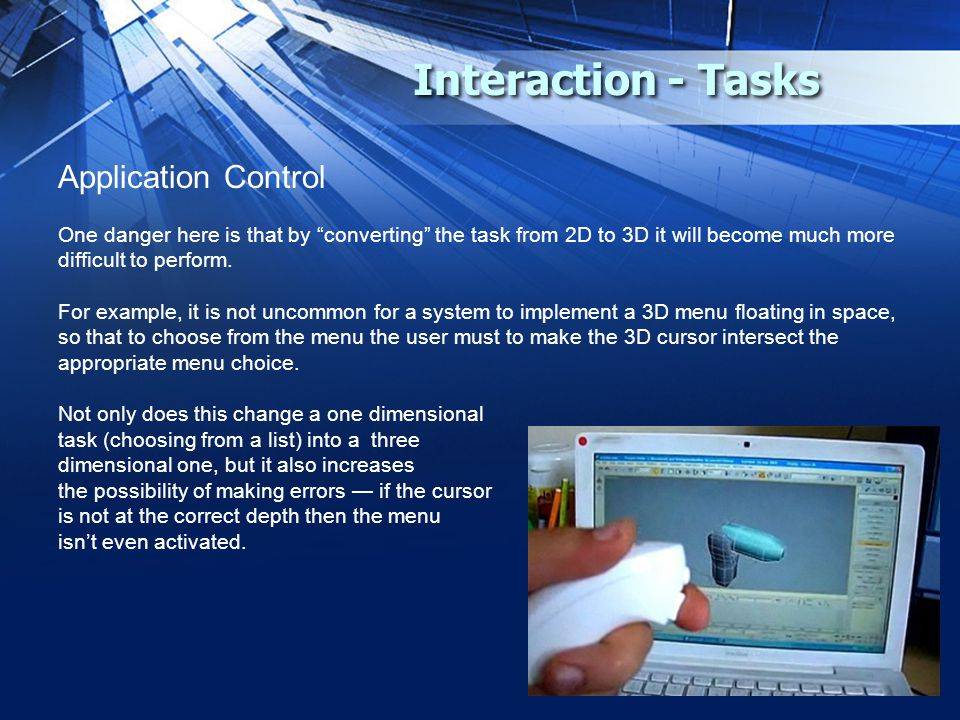 "Interaction - Tasks Application Control One danger here is that by ""converting"" the task from 2D to 3D it will become much more difficult to perform."