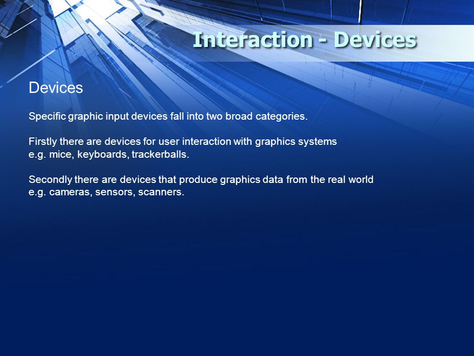 Interaction - Devices Devices Specific graphic input devices fall into two broad categories.