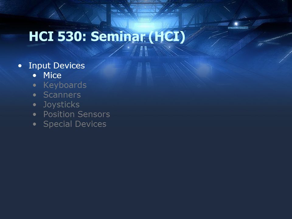 HCI 530: Seminar (HCI) Input Devices Mice Keyboards Scanners Joysticks Position Sensors Special Devices