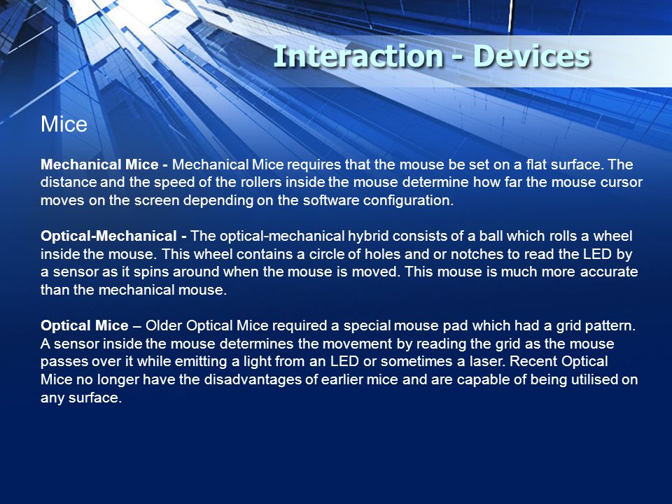 Interaction - Devices Mice Mechanical Mice - Mechanical Mice requires that the mouse be set on a flat surface.