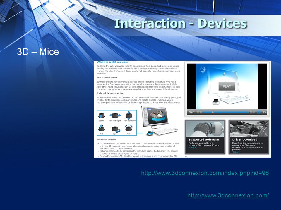 Interaction - Devices 3D – Mice http://www.3dconnexion.com/index.php id=96 http://www.3dconnexion.com/