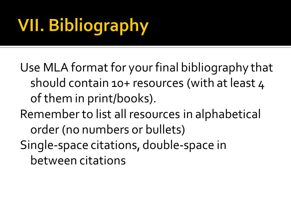 Use MLA format for your final bibliography that should contain 10+ resources (with at least 4 of them in print/books).