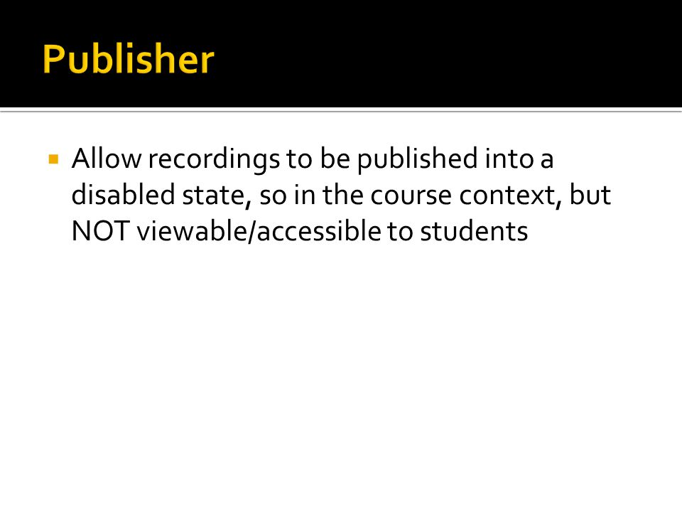  Allow recordings to be published into a disabled state, so in the course context, but NOT viewable/accessible to students