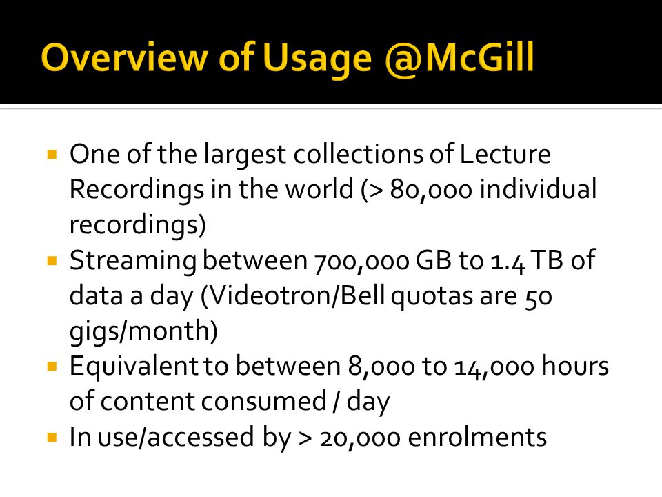  One of the largest collections of Lecture Recordings in the world (> 80,000 individual recordings)  Streaming between 700,000 GB to 1.4 TB of data