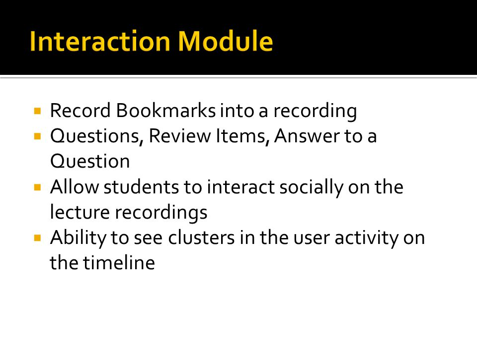  Record Bookmarks into a recording  Questions, Review Items, Answer to a Question  Allow students to interact socially on the lecture recordings 