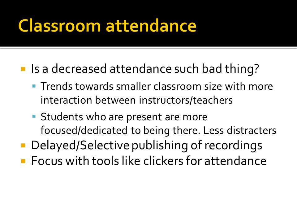  Is a decreased attendance such bad thing.