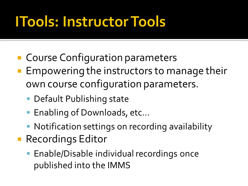  Course Configuration parameters  Empowering the instructors to manage their own course configuration parameters.  Default Publishing state  Enabl