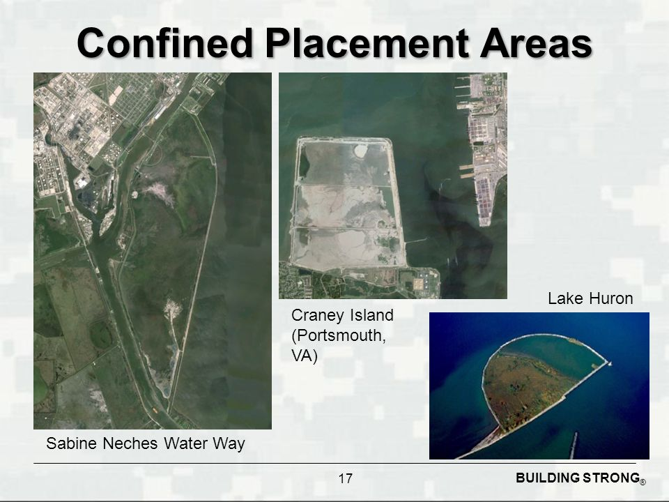 BUILDING STRONG ® Confined Placement Areas 17 Lake Huron Sabine Neches Water Way Craney Island (Portsmouth, VA)