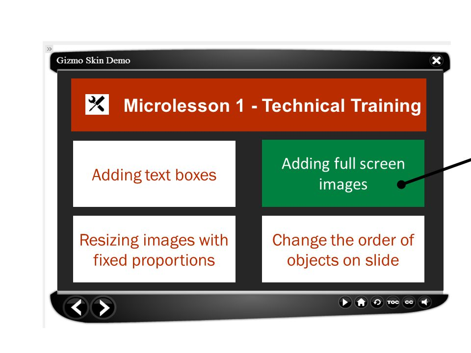 Microlesson 1 - Technical Training Adding text boxes Resizing images with fixed proportions Adding full screen images Change the order of objects on slide [USER SELECTION}