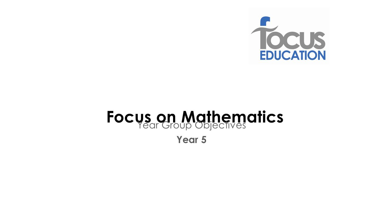 Focus on Mathematics Year Group Objectives Year 5