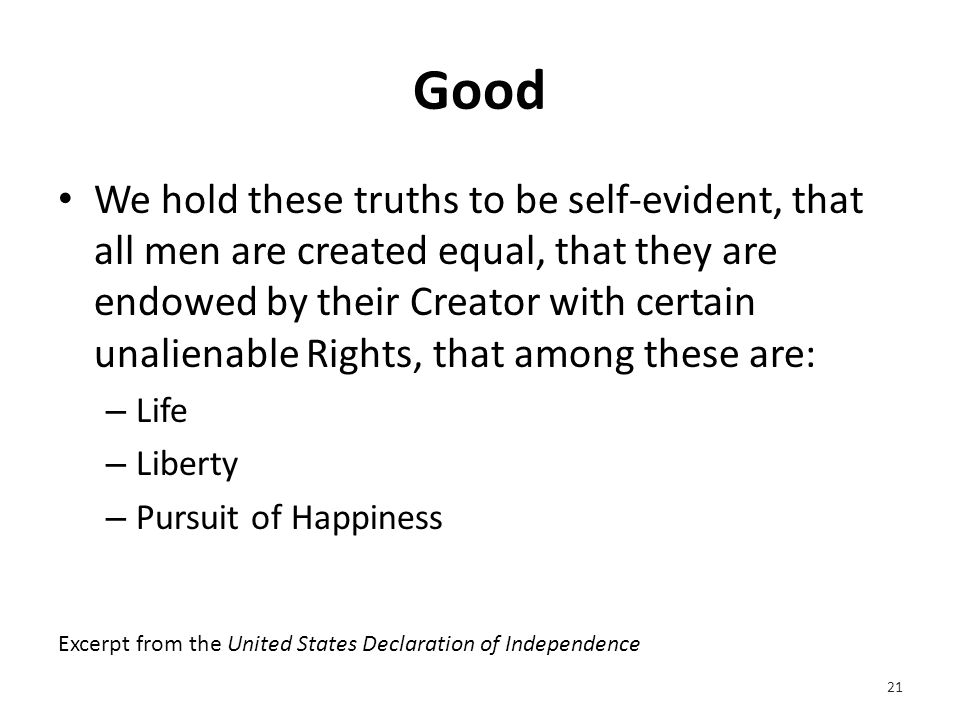 Still Bad We hold these truths to be self-evident, that all men are created equal, that they are endowed by their Creator with certain unalienable Rights, that among these are Life, Liberty and the pursuit of Happiness.