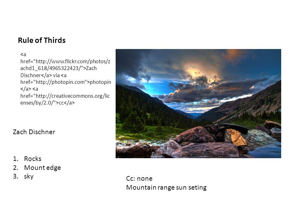 Rule of Thirds Zach Dischner via photopin cc Zach Dischner 1.Rocks 2.Mount edge 3.sky Cc: none Mountain range sun seting