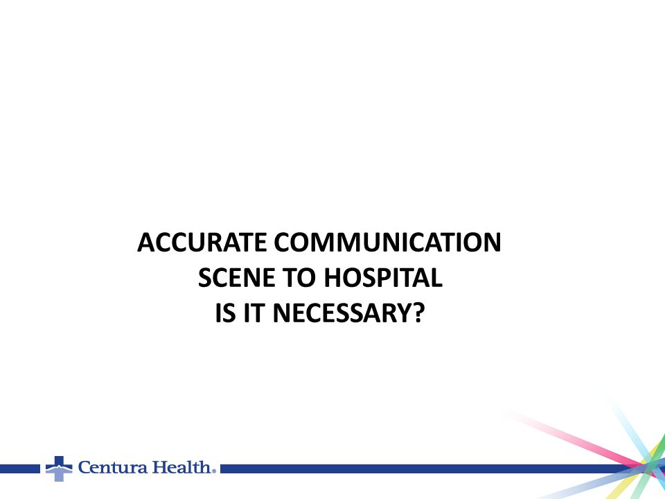 ACCURATE COMMUNICATION SCENE TO HOSPITAL IS IT NECESSARY