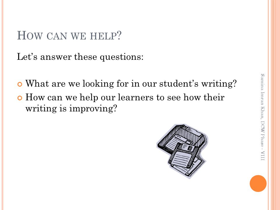 H OW CAN WE HELP . Let's answer these questions: What are we looking for in our student's writing.