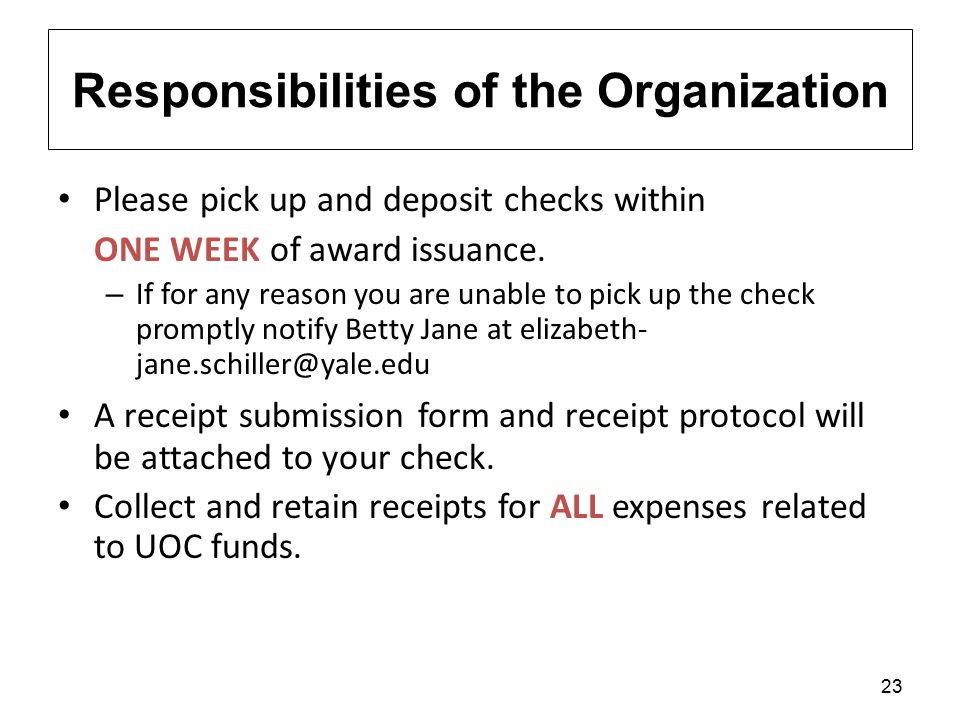 23 Responsibilities of the Organization Please pick up and deposit checks within ONE WEEK of award issuance.