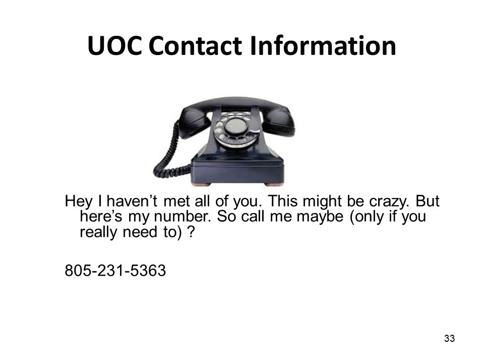 UOC Contact Information 33 Hey I haven't met all of you.