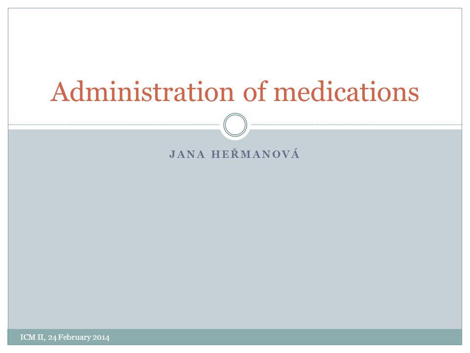 JANA HEŘMANOVÁ Administration of medications ICM II, 24 February 2014