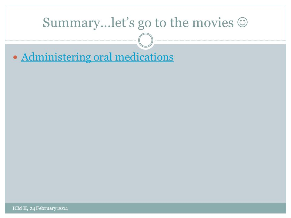 Summary…let's go to the movies ICM II, 24 February 2014 Administering oral medications