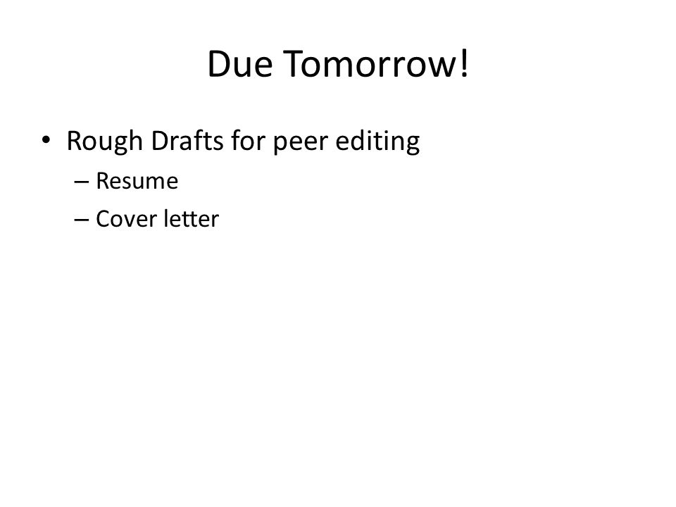 Due Tomorrow! Rough Drafts for peer editing – Resume – Cover letter