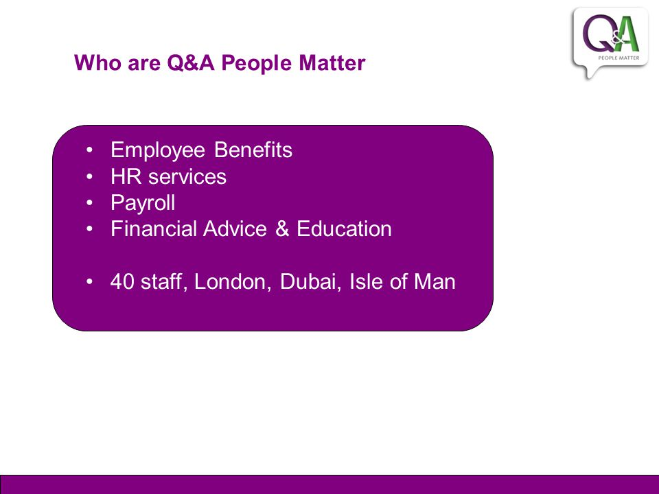 Who are Q&A People Matter Employee Benefits HR services Payroll Financial Advice & Education 40 staff, London, Dubai, Isle of Man