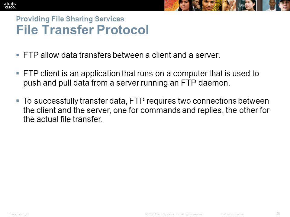 Presentation_ID 36 © 2008 Cisco Systems, Inc. All rights reserved.Cisco Confidential Providing File Sharing Services File Transfer Protocol  FTP allo