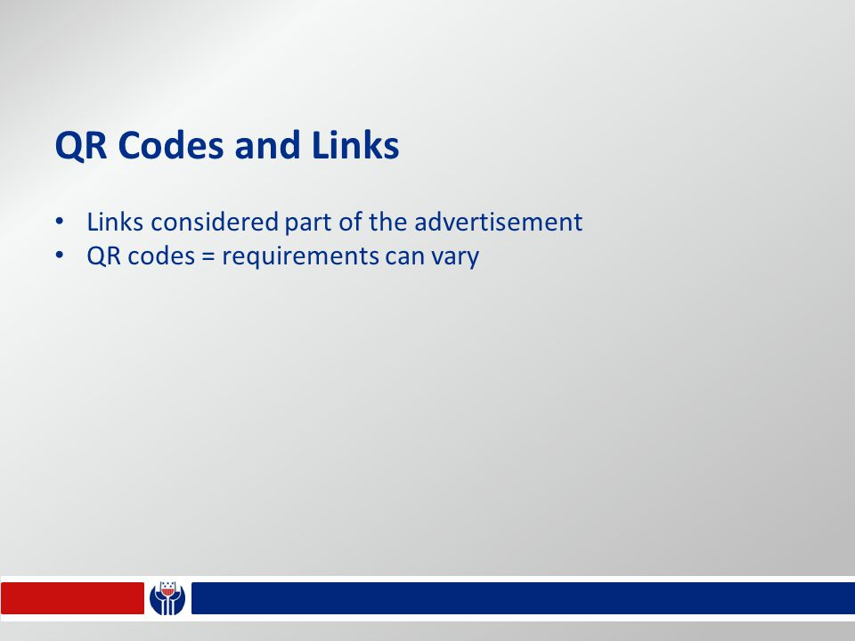 QR Codes and Links Links considered part of the advertisement QR codes = requirements can vary