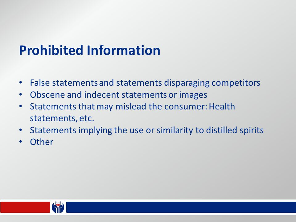 Prohibited Information False statements and statements disparaging competitors Obscene and indecent statements or images Statements that may mislead the consumer: Health statements, etc.
