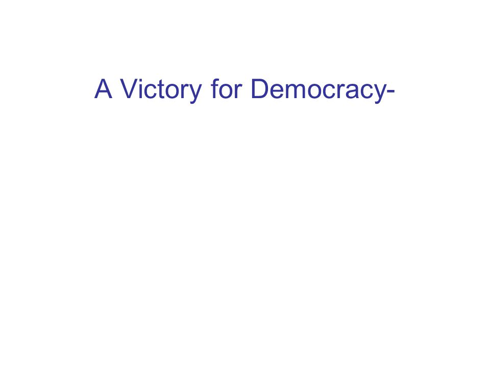 A Victory for Democracy-