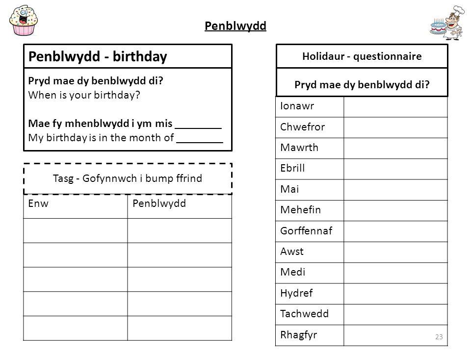 Penblwydd 23 Holidaur - questionnaire Pryd mae dy benblwydd di? Penblwydd - birthday Pryd mae dy benblwydd di? When is your birthday? Mae fy mhenblwyd