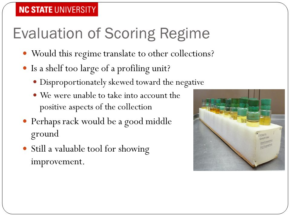 Evaluation of Scoring Regime Would this regime translate to other collections? Is a shelf too large of a profiling unit? Disproportionately skewed tow