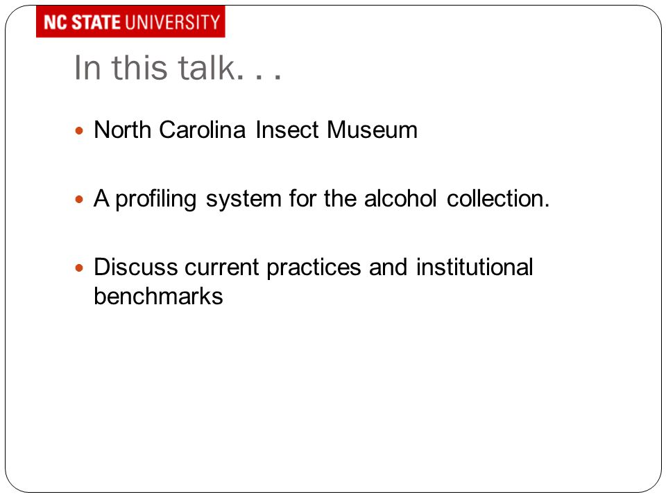 In this talk... North Carolina Insect Museum A profiling system for the alcohol collection. Discuss current practices and institutional benchmarks