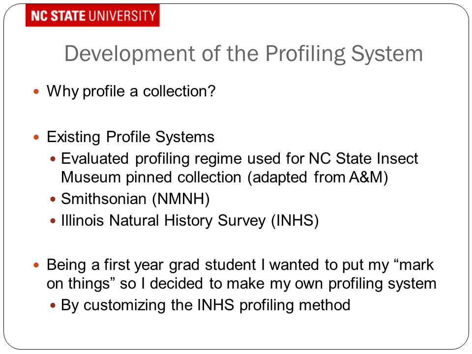 Development of the Profiling System Why profile a collection? Existing Profile Systems Evaluated profiling regime used for NC State Insect Museum pinn