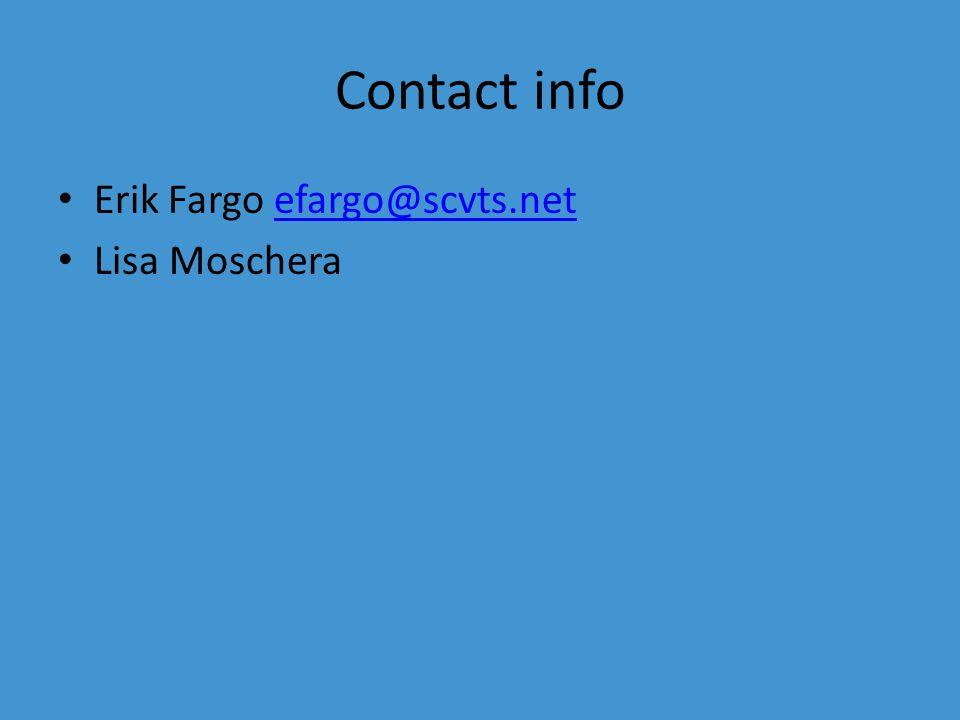 Contact info Erik Fargo efargo@scvts.netefargo@scvts.net Lisa Moschera