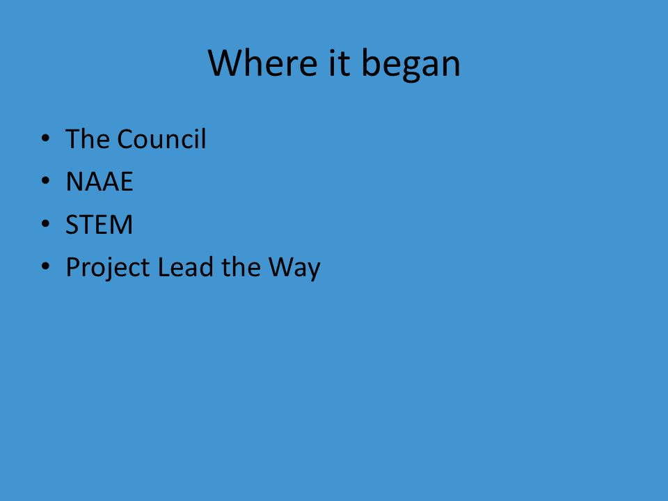 Where it began The Council NAAE STEM Project Lead the Way