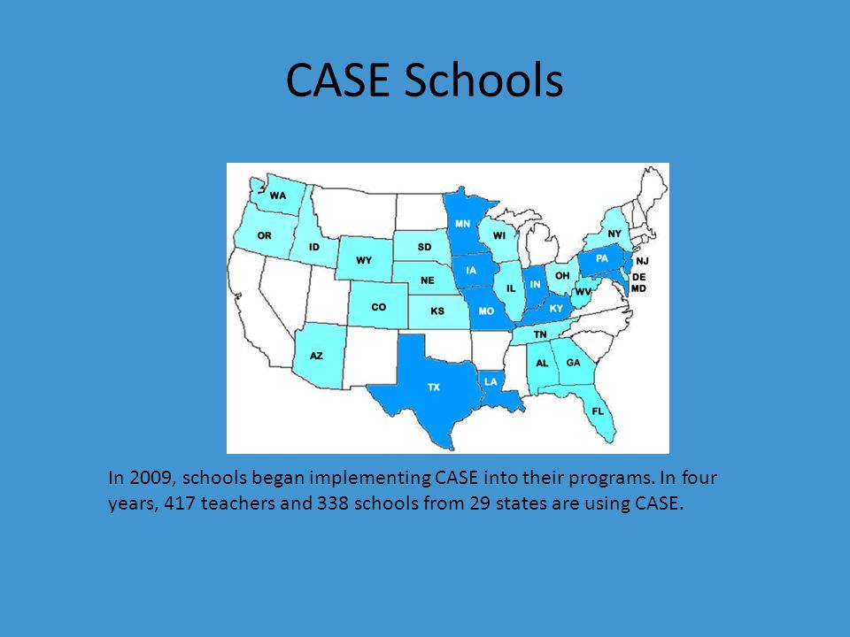 CASE Schools In 2009, schools began implementing CASE into their programs.