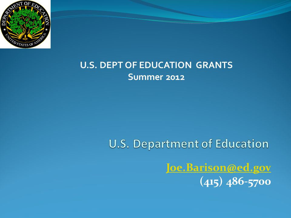 Joe.Barison@ed.gov (415) 486-5700 U.S. DEPT OF EDUCATION GRANTS Summer 2012
