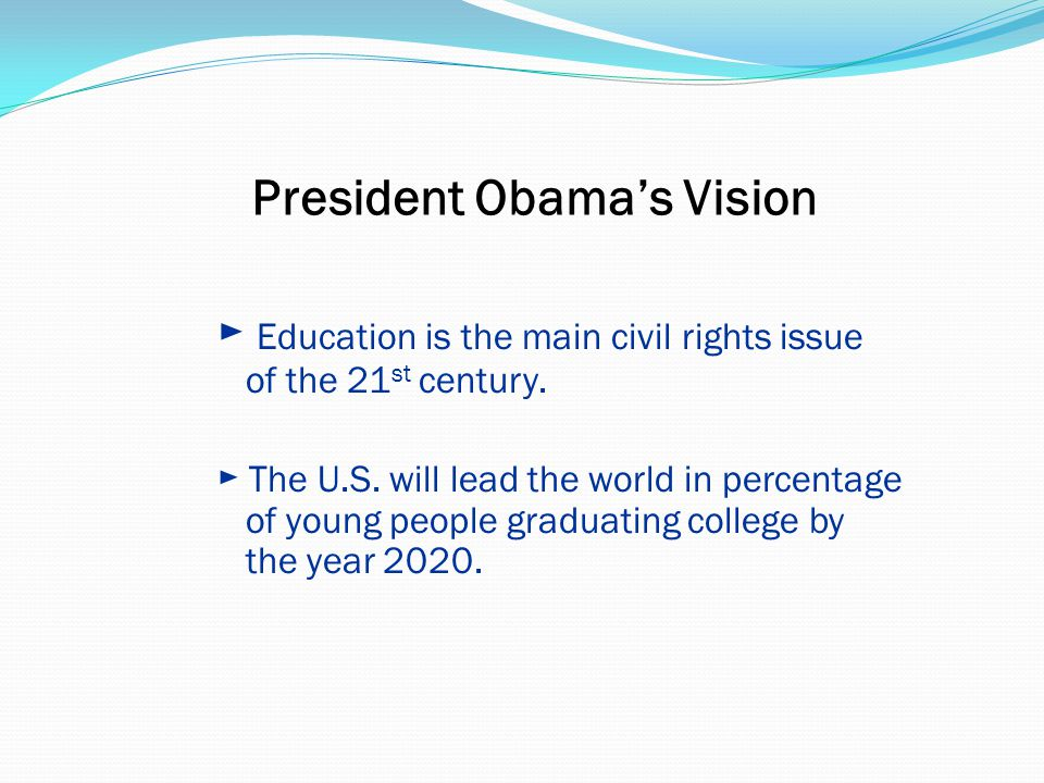President Obama's Vision ► Education is the main civil rights issue of the 21 st century.